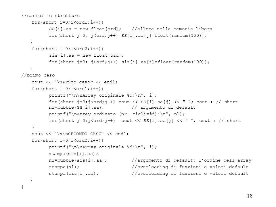 //carica le strutture for(short i=0;i<ord1;i++){ SS[i].aa = new float[ord]; //alloca nella memoria libera.